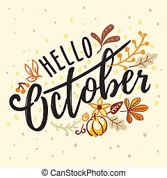 Inscription hello October with nature autumn ornament. Hand drawn lettering with bright fall leaves, banner, poster, card. Vector illustration in flat style.