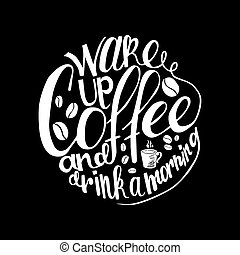 Inscription Wake up coffee and drink a morning