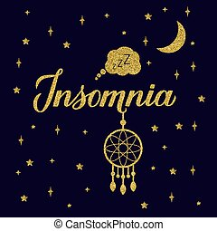 Insomnia gold glitter lettering on dark blue sky background. Dreamcatcher, moon and golden stars. Sleep problems and sleeplessness concept typography poster. Vector illustration.