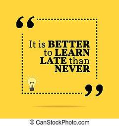 inspirador, de motivación, que, never., quote., él, mejor, aprender, tarde