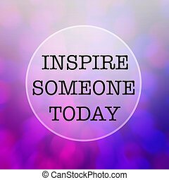 Inspiration quote : Inspire someone today on blur background