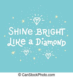 Inspiration quote. Shine bright like a diamond lettering on blue background.