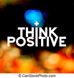 """Inspiration quote : """" Think Positive"""" with blur bokeh light background ,Motivational typographic"""