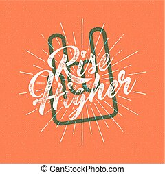 Inspirational chalk typography quote poster. Motivation Vector text - Rise higher with grunge effects, sun bursts and rock n roll hand sign. Retro banner design. For tee design, t-shirt, web projects