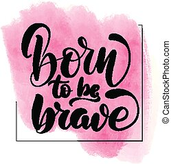 born to be brave