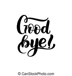 Inspirational handwritten brush lettering good bye. Vector calligraphy illustration isolated on white background. Typography for banners, badges, postcard, t-shirt, prints, posters.