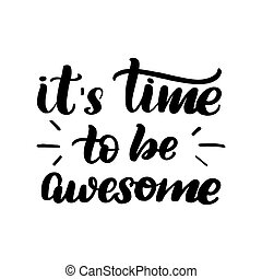 it's time to be awesome