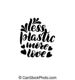 less plastic more love - Inspirational handwritten brush...