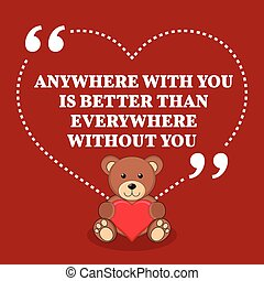 Inspirational love marriage quote. Anywhere with you is...