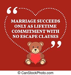 Inspirational love marriage quote. Marriage succeeds only as lifetime commitment with no escape clauses.