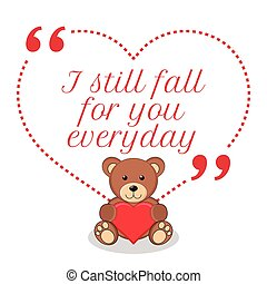 Inspirational love quote. I still fall for you everyday....