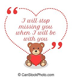 Inspirational love quote. I will stop missing you when I will be with you.