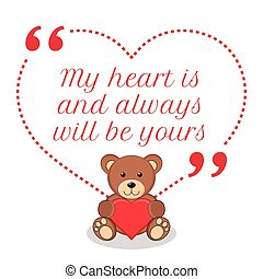 Inspirational love quote. My heart is and always will be yours.