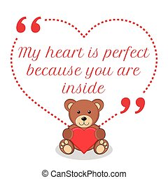 Inspirational love quote. My heart is perfect because you are inside.