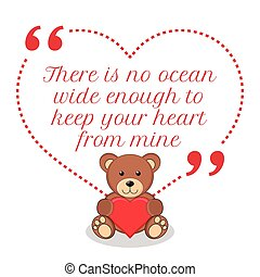 Inspirational love quote. There is no ocean wide enough to keep your heart from mine.