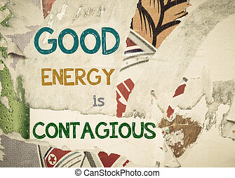 Inspirational message - Good Energy is Contagious - Good...