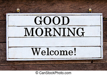 Inspirational message - Good Morning, Welcome - Good Morning...