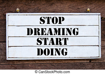 Inspirational message - Stop Dreaming Start Doing - Stop...