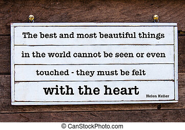 Inspirational message - The most beautiful things in the world can only be felt with the heart