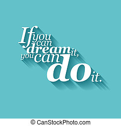 Minimalistic text lettering of an inspirational saying If you can dream it, you can do it