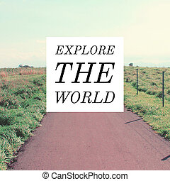 Inspirational motivation quote explore the world on landscape of the road