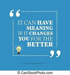 inspirational, motivational, quote., aquilo, lata, ter, significado, se, aquilo, mudanças, tu, para, a, better.