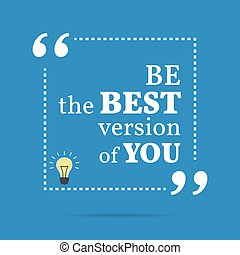 Inspirational motivational quote. Be the best version of you.
