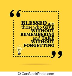 Inspirational motivational quote. Blessed are those who give...