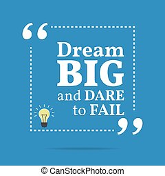 Inspirational motivational quote. Dream big and dare to...