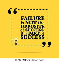 Inspirational motivational quote. Failure is not the opposite of success. It is part of success.
