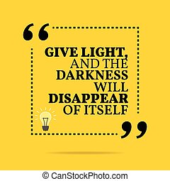 Inspirational motivational quote. Give light and the ...