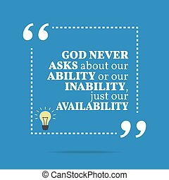 Inspirational motivational quote. God never asks about our...