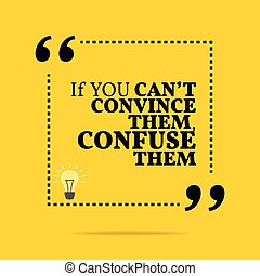 Inspirational motivational quote. If you can't convince them, confuse them. Simple trendy design.