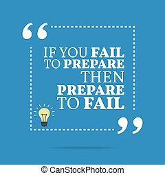 Inspirational motivational quote. If you fail to prepare...