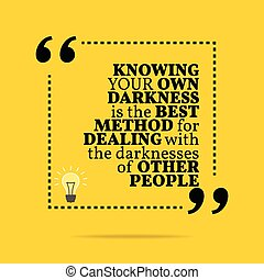 Inspirational motivational quote. Knowing your own darkness...