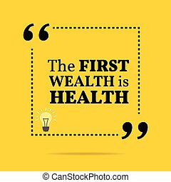 Inspirational motivational quote. The first wealth is health.