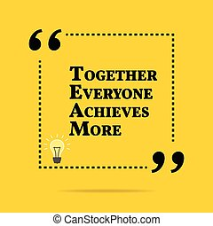 Inspirational motivational quote. Together everyone achieves...