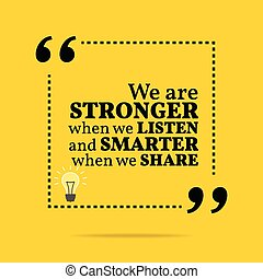 Inspirational motivational quote. We are stronger when we...