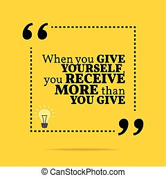 Inspirational motivational quote. When you give yourself,...