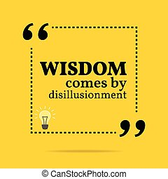 Inspirational motivational quote. Wisdom come by disillusionment. Simple trendy design.