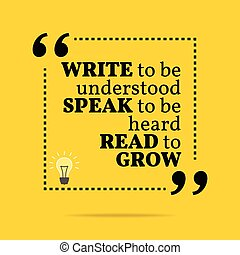 Inspirational motivational quote. Write to be understood speak to be heard read to grow. Simple trendy design.