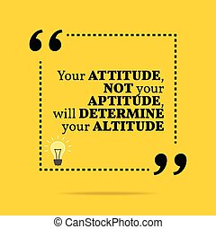 Inspirational motivational quote. Your attitude not your ...