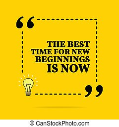 Inspirational motivational quote.The best time for new...