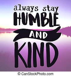 Inspirational Quote - Always stay humble and kind