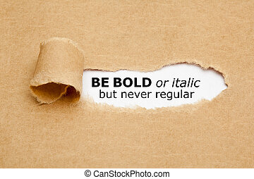 Be Bold Or Italic But Never Regular - Inspirational quote Be...
