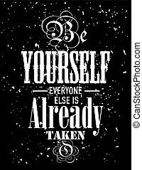 Inspirational quote. Be yourself everyone else is already taken