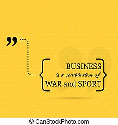 Inspirational quote. Business is a combination of war and ...