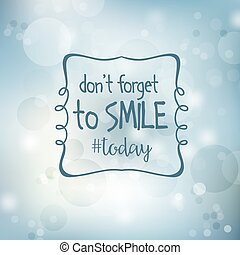 """Inspirational quote. """"Don't forget to smile today"""""""