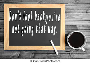 Don't look back - Inspirational quote .Don't look back