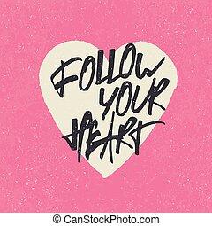 Inspirational quote 'Follow your heart'. Handwritten ...